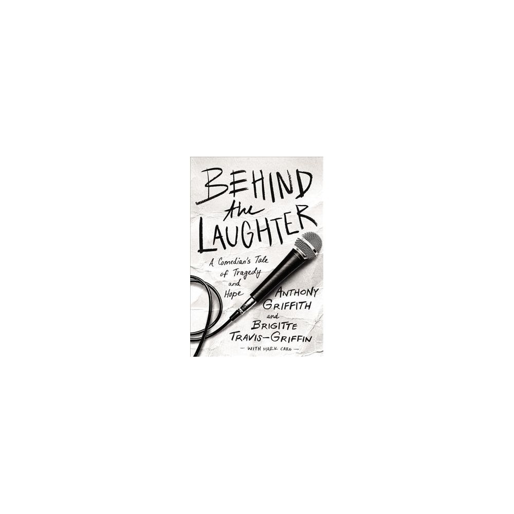 Behind the Laughter : A Comedian's Tale of Tragedy and Hope - (Hardcover)