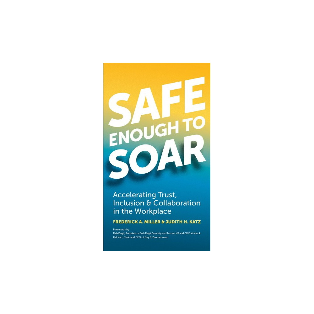 Safe Enough to Soar : Accelerating Trust, Inclusion & Collaboration in the Workplace - (Paperback)