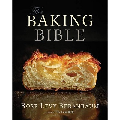 The Baking Bible - by Rose Levy Beranbaum (Hardcover)