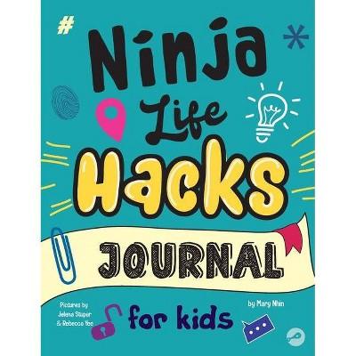 Ninja Life Hacks Journal for Kids - (Ninja Life Hacks Activity Books) by  Mary Nhin & Grow Grit Press (Hardcover)