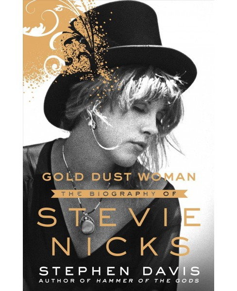 Gold Dust Woman : The Biography of Stevie Nicks -  by Stephen Davis (Hardcover) - image 1 of 1