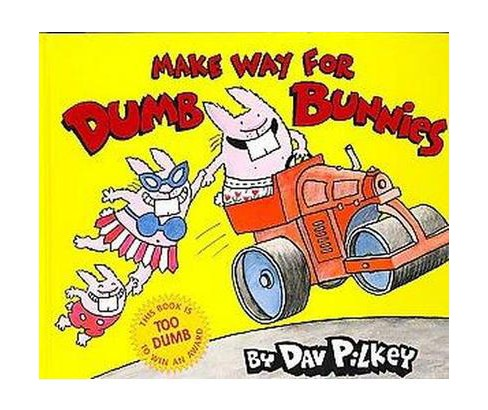 Make Way for Dumb Bunnies (Reprint) (Hardcover) (Dav Pilkey) - image 1 of 1