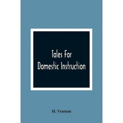 Tales For Domestic Instruction - by  H Ventum (Paperback)