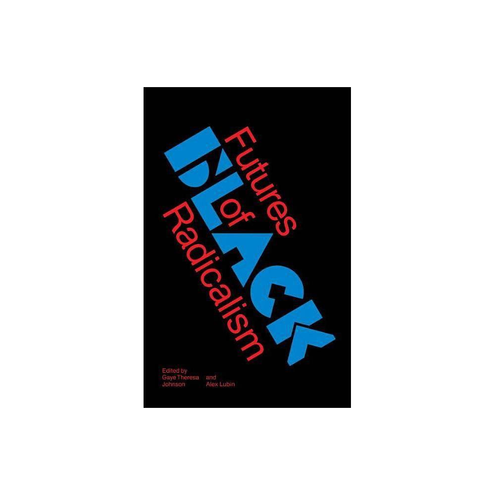 Futures Of Black Radicalism By Gaye Theresa Johnson Alex Lubin Paperback