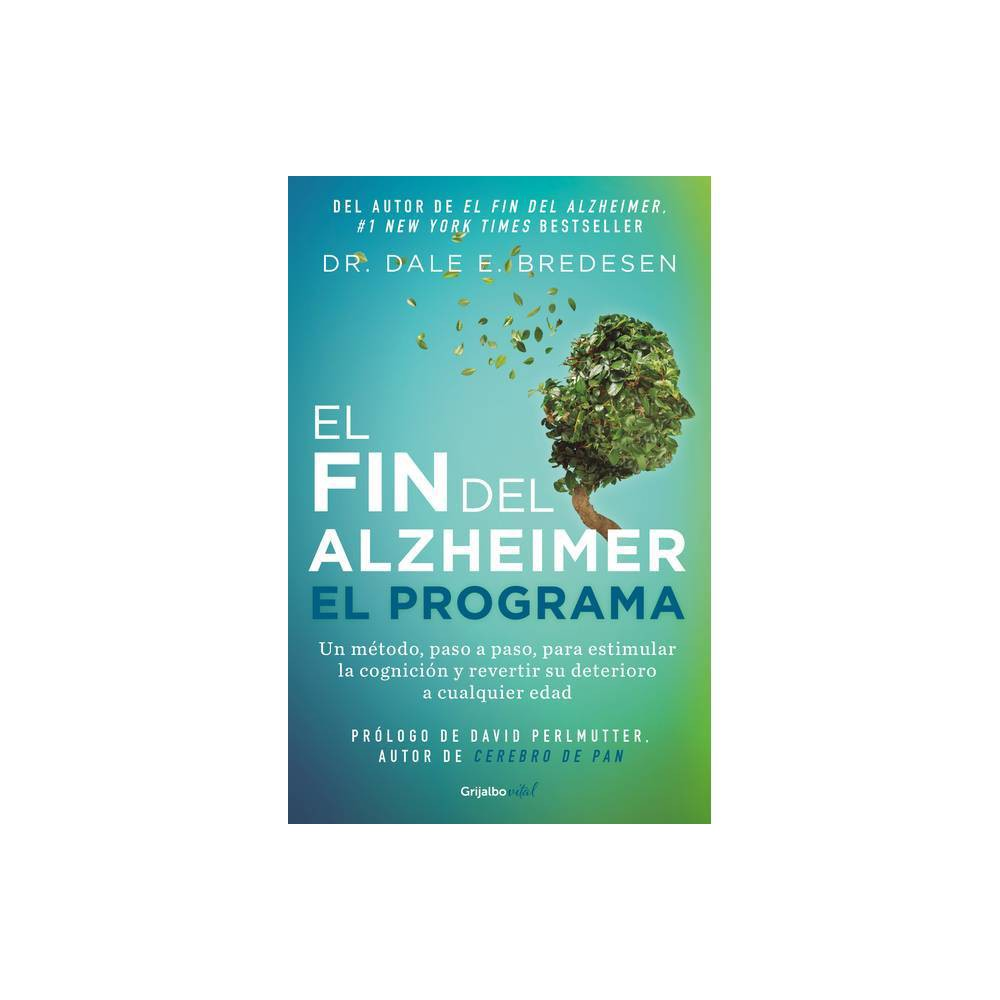 El Fin Del Alzheimer El Programa The End Of Alzheimer S Program The First Protocol To Enhance Cognition And Reverse Decline At Any Age