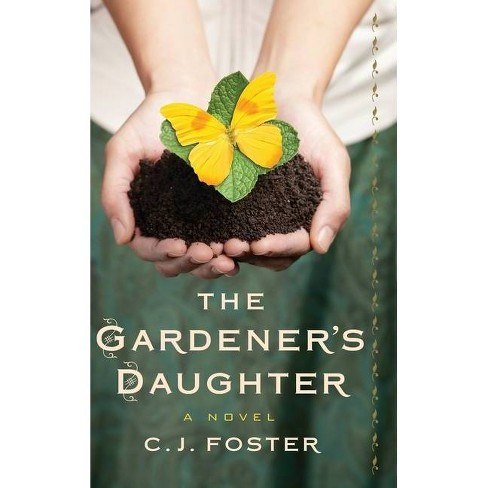 The Gardener's Daughter - by  C J Foster (Hardcover) - image 1 of 1