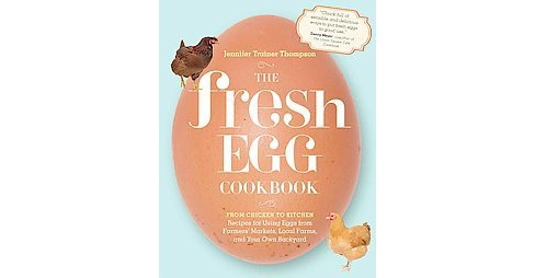 Fresh Egg Cookbook : From Chicken to Kitchen, Recipes for Using Eggs from Farmers' Markets, Local Farms, - image 1 of 1
