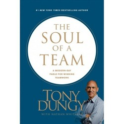 Soul of a Team : A Modern-Day Fable for Winning Teamwork -  by Tony Dungy (Hardcover)