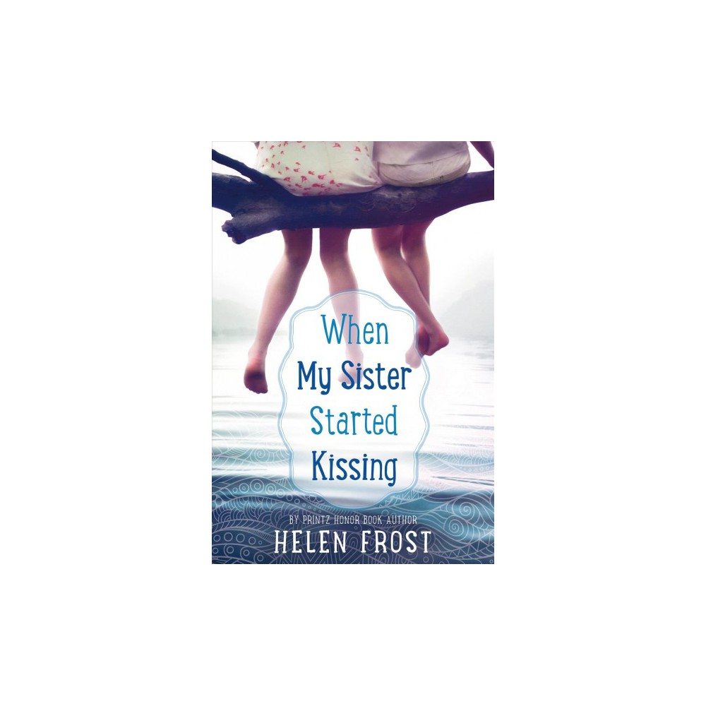 When My Sister Started Kissing - Reprint by Helen Frost (Paperback)