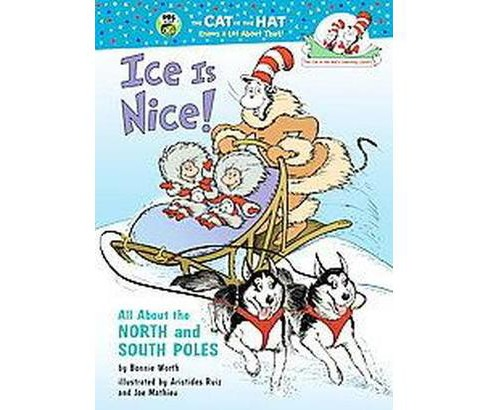 Ice Is Nice! : All About the North and South Poles (Hardcover) (Bonnie Worth) - image 1 of 1