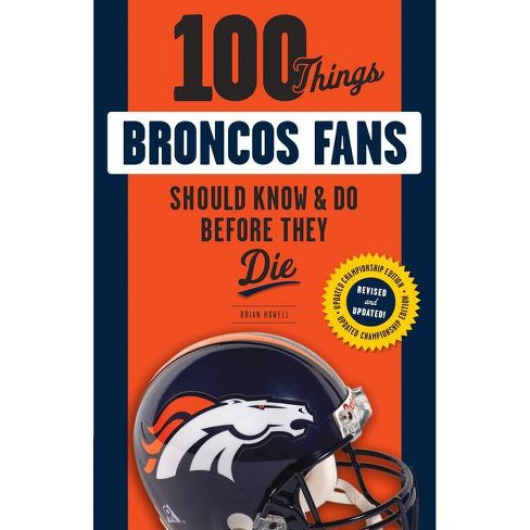 100 Things Broncos Fans Should Know & Do Before They Die - (100 Things...Fans Should Know) (Paperback) - image 1 of 1
