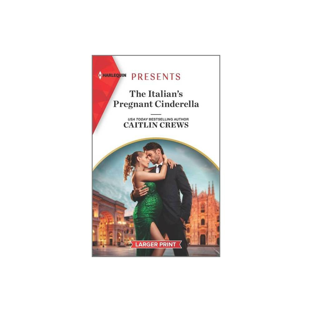 The Italian S Pregnant Cinderella Passion In Paradise 8 Large Print By Caitlin Crews Paperback