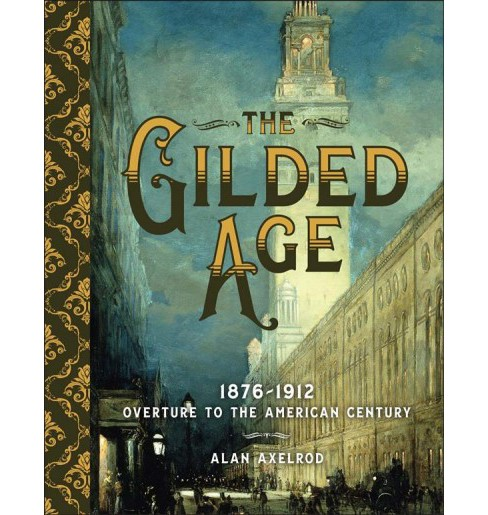Gilded Age : 1876-1912: Overture to the American Century (Hardcover) (Alan Axelrod) - image 1 of 1