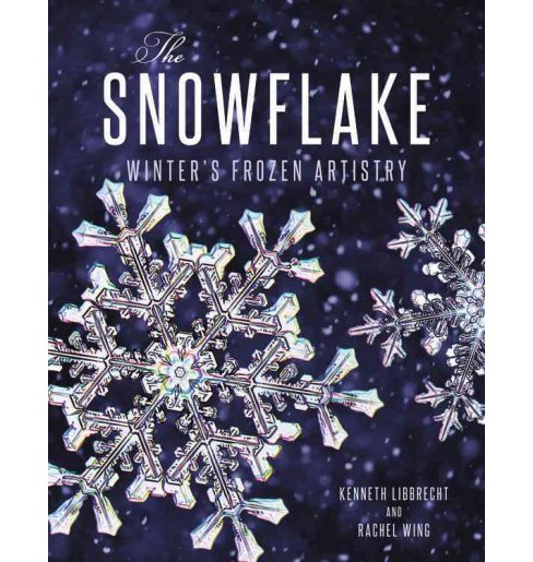Snowflake : Winter's Frozen Artistry (Hardcover) (Kenneth Libbrecht) - image 1 of 1