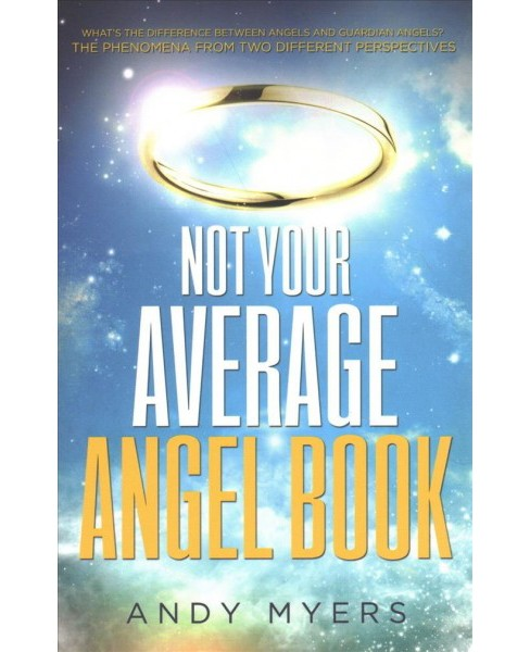 Not Your Average Angel Book : A Practical and Humorous Guide to All Things Angelic (Paperback) (Andy - image 1 of 1