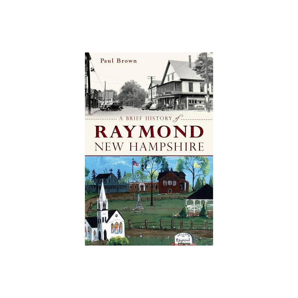 A Brief History Of Raymond New Hampshire By Paul Brown Paperback