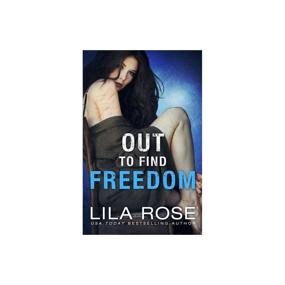 Out To Find Freedom By Lila Rose Paperback