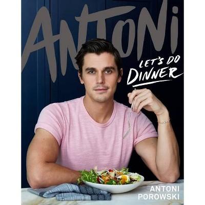 Antoni: Let's Do Dinner - by  Antoni Porowski (Hardcover)