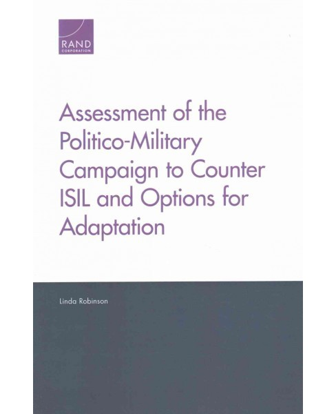 Assessment of the Politico-Military Campaign to Counter ISIL and Options for Adaptation (Paperback) - image 1 of 1