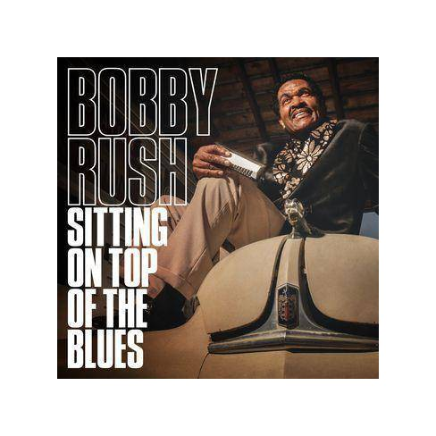 Bobby Rush - Sitting On Top Of The Blues (CD) - image 1 of 1