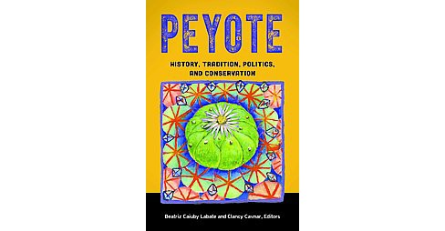 Peyote : History, Tradition, Politics, and Conservation (Hardcover) - image 1 of 1