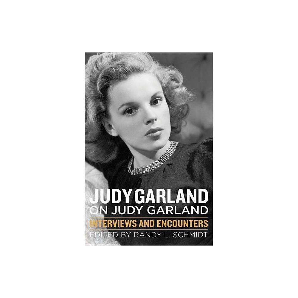 Judy Garland On Judy Garland Musicians In Their Own Words By Randy L Schmidt Paperback