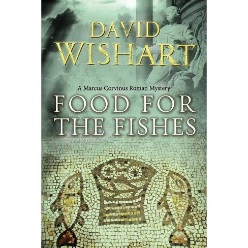 Food for the Fishes - (Marcus Corvinus) by  David Wishart (Paperback) - image 1 of 1
