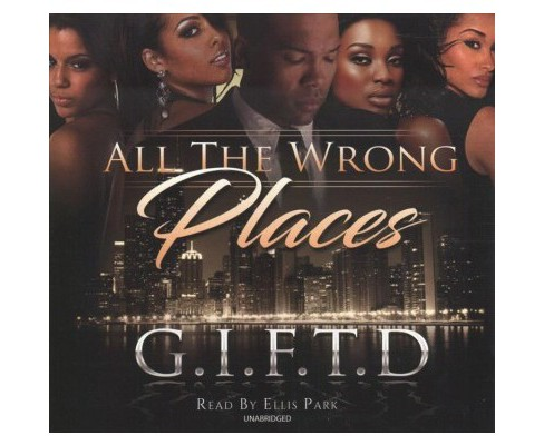 All the Wrong Places -  Unabridged by G. I. F. T. D (CD/Spoken Word) - image 1 of 1