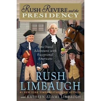 Rush Revere and the Presidency (Hardcover) (Rush Limbaugh & Kathryn Adams Limbaugh)