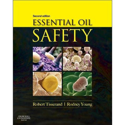 Essential Oil Safety - 2nd Edition by Robert Tisserand & Rodney Young (Hardcover)