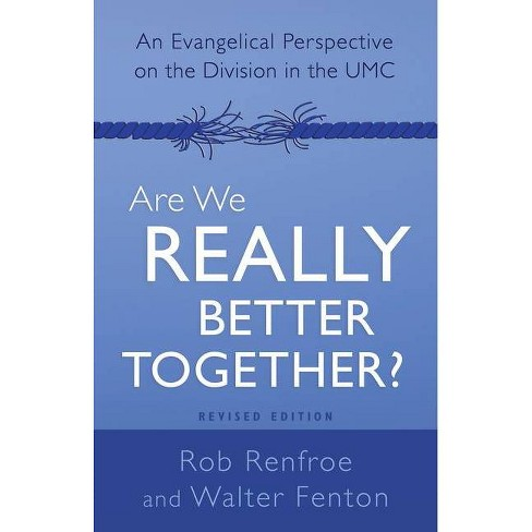 Are We Really Better Together? Revised Edition - by  Rob Renfroe & Walter Fenton (Paperback) - image 1 of 1