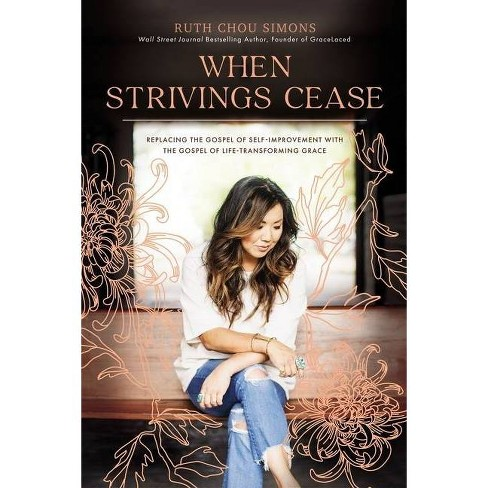 When Strivings Cease - by Ruth Chou Simons (Hardcover) - image 1 of 1