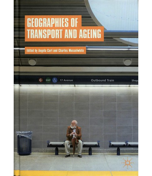 Geographies of Transport and Ageing -  (Hardcover) - image 1 of 1