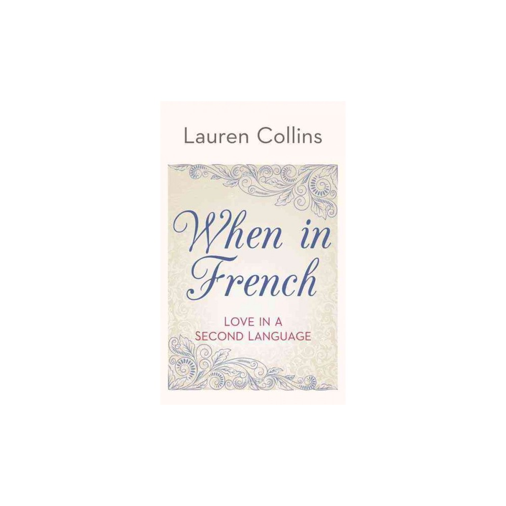 When in French : Love in a Second Language (Large Print) (Hardcover) (Lauren Collins)