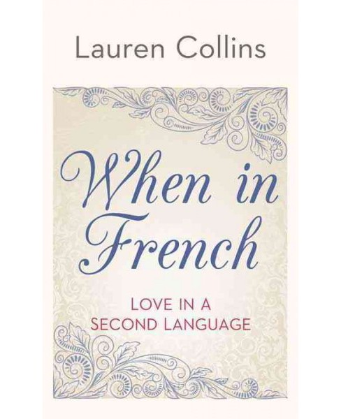 When in French : Love in a Second Language (Large Print) (Hardcover) (Lauren Collins) - image 1 of 1