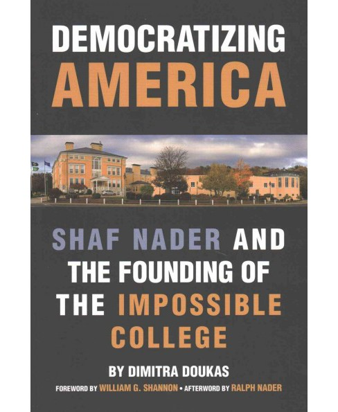Democratizing America : Shaf Nader and the Founding of the Impossible College (Paperback) (Dimitra - image 1 of 1