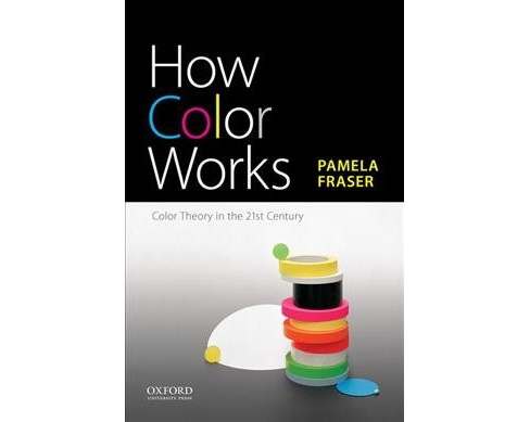 How Color Works : Color Theory in the 21st Century -  by Pamela Fraser (Paperback) - image 1 of 1