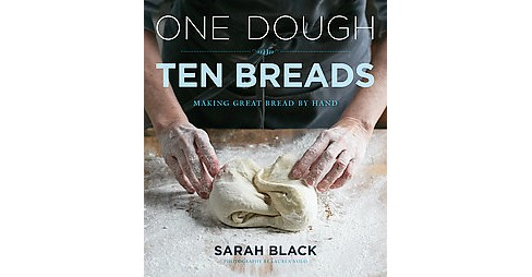 One Dough, Ten Breads : Making Great Bread by Hand (Hardcover) (Sarah Black) - image 1 of 1