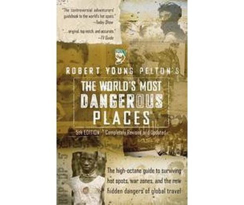 Robert Young Pelton's the World's Most Dangerous Places (Revised) (Paperback) - image 1 of 1