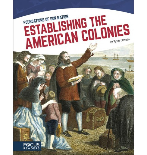 Establishing the American Colonies -  (Foundations of Our Nation) by Tyler Omoth (Paperback) - image 1 of 1