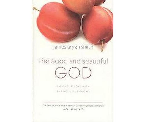 Good and Beautiful God : Falling in Love With the God Jesus Knows (Hardcover) (James Bryan Smith) - image 1 of 1