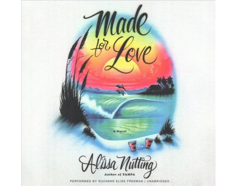 Made for Love -  Unabridged by Alissa Nutting (CD/Spoken Word) - image 1 of 1