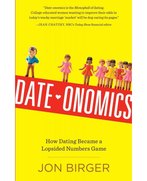 Date-Onomics : How Dating Became a Lopsided Numbers Game (Paperback) (Jon Birger) - image 1 of 1