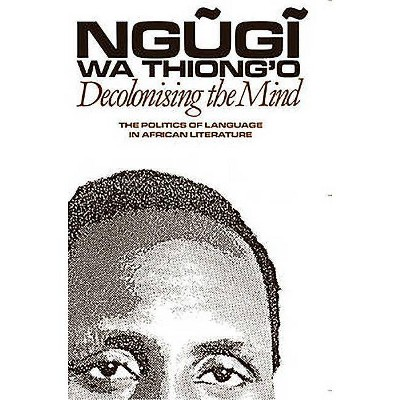 Decolonising the Mind - (Studies in African Literature (Paperback)) by  Ngugi Wa Thiong'o (Paperback)