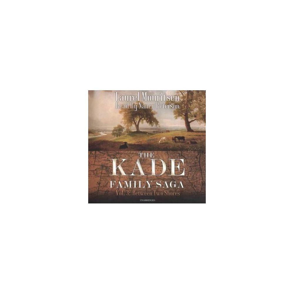 Between Two Shores - 3 Una (Kade Family Saga) by Laurel Mouritsen (CD/Spoken Word)