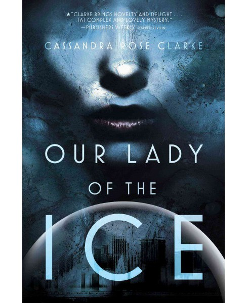 Our Lady of the Ice (Reprint) (Paperback) (Cassandra Rose Clarke) - image 1 of 1
