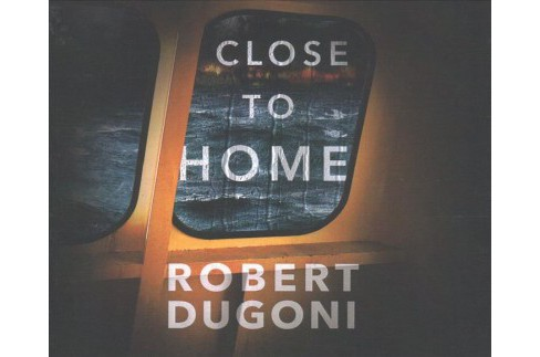 Close to Home -  Unabridged (Tracy Crosswhite) by Robert Dugoni (CD/Spoken Word) - image 1 of 1