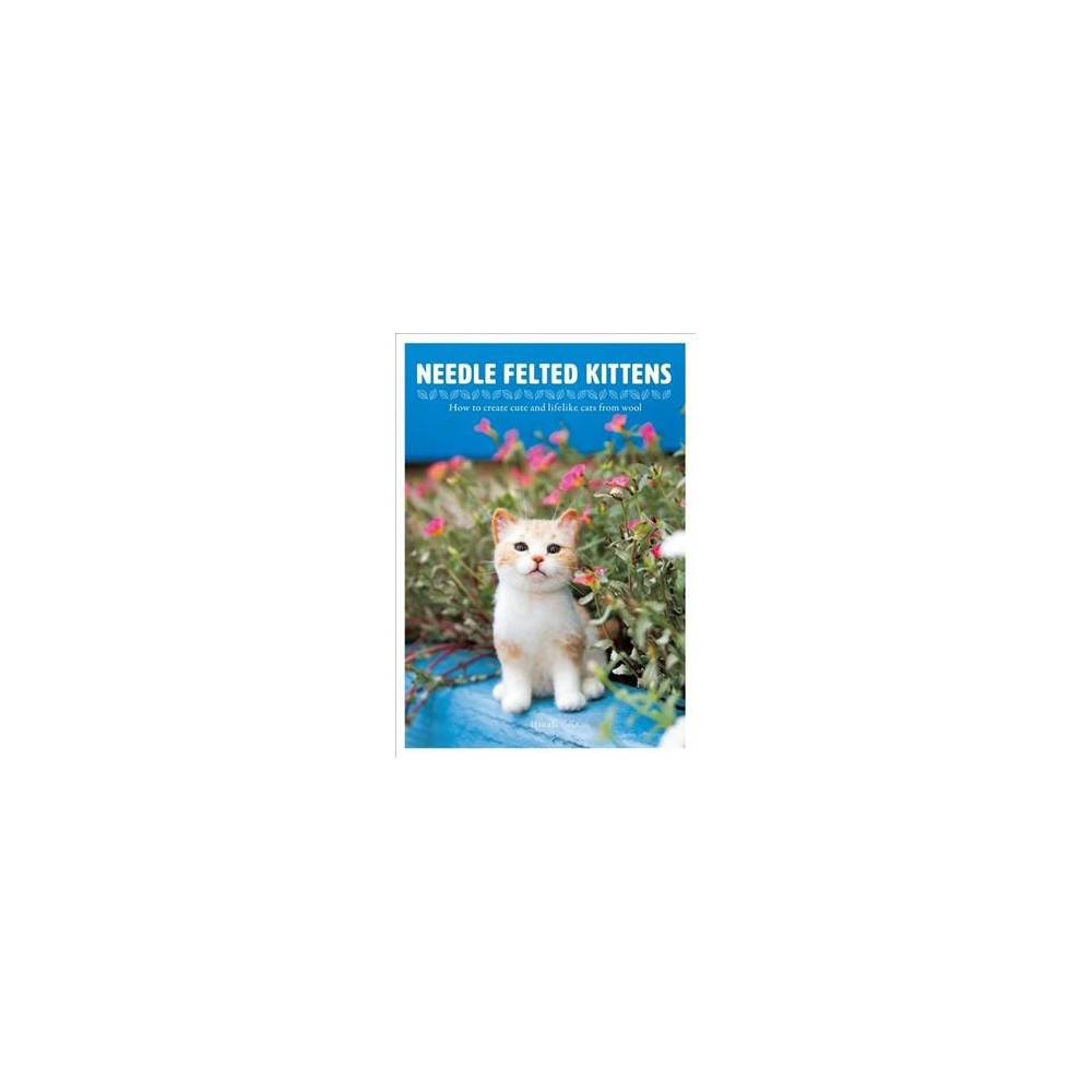 Needle Felted Kittens : How to Create Cute and Lifelike Cats from Wool (Paperback) (Hinali)