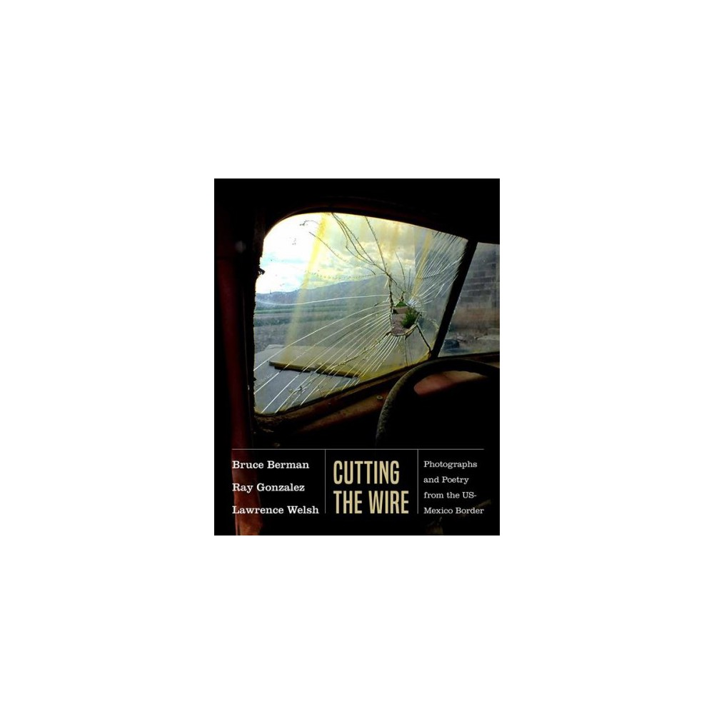 Cutting the Wire : Photographs and Poetry from the US-Mexico Border - (Paperback)