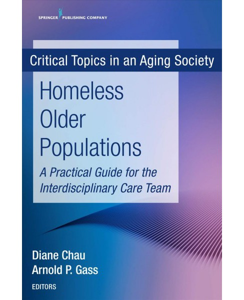 Homeless Older Populations : A Practical Guide for the Interdisciplinary Care Team -  (Paperback) - image 1 of 1